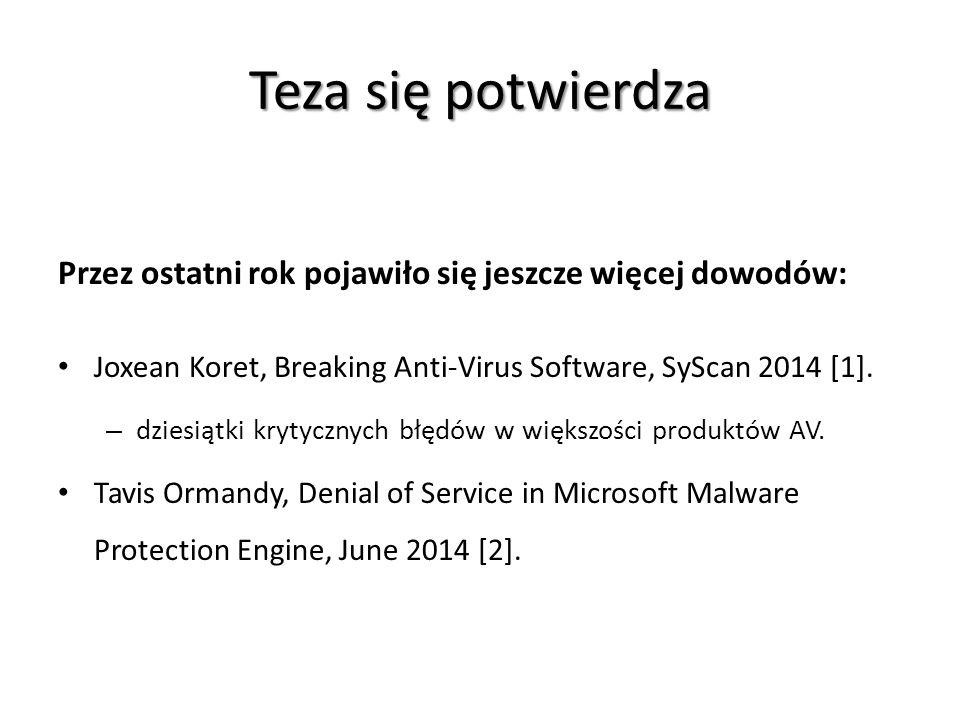 Teza się potwierdza Przez ostatni rok pojawiło się jeszcze więcej dowodów: Joxean Koret, Breaking Anti-Virus Software, SyScan 2014 [1].